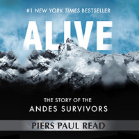 Alive - The Story of the Andes Survivors - Piers Paul Read