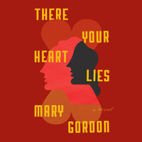There Your Heart Lies - Mary Gordon