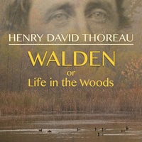 Walden, or Life in the Woods - Henry David Thoreau