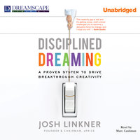 Disciplined Dreaming - A Proven System to Drive Breakthrough Creativity - Josh Linkner