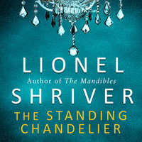 The Standing Chandelier - Lionel Shriver