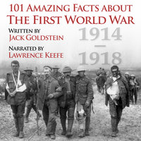 101 Amazing Facts about the First World War - Jack Goldstein