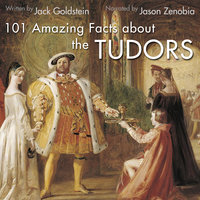 101 Amazing Facts about the Tudors - Jack Goldstein