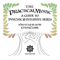 The Practical Mystic - A Guide to Psychic & Intuitive Skills - Colin Clark