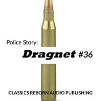 Police Story: Dragnet #36 - Classic Reborn Audio Publishing