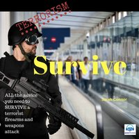 Terrorism Survive: Surviving Terrorist Firearms and weapons attacks - Sarah Connor