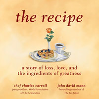 The Recipe: A Story of Loss, Love, and the Ingredients of Greatness - John David Mann,Charles M. Carroll