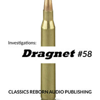 Investigations: Dragnet #58 - Classic Reborn Audio Publishing