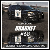 Audio Book: Dragnet #68 - Classic Reborn Audio Publishing
