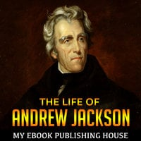 The Life of Andrew Jackson - My Ebook Publishing House