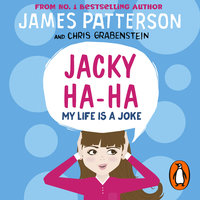 Jacky Ha-Ha: My Life is a Joke - James Patterson