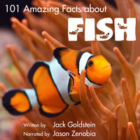 101 Amazing Facts about Fish - Jack Goldstein