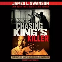 Chasing King's Killer: The Hunt for Martin Luther King, Jr.'s Assassin - James L. Swanson
