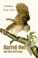 Barred Owl and Other Bird Songs: Nature Sounds for Reflection - Greg Cetus