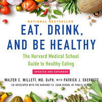 Eat, Drink, and Be Healthy - The Harvard Medical School Guide to Healthy Eating - Walter C. Willett (MD) (DrPH)