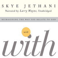With - Reimagining the Way You Relate to God - Skye Jethani