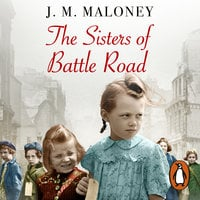 The Sisters of Battle Road: The Extraordinary True Story of Six Sisters Evacuated from Wartime London - J.M. Maloney