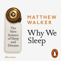 Why We Sleep: The New Science of Sleep and Dreams - Matthew Walker