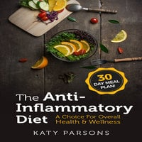 The Anti-Inflammatory Diet: A Choice For Overall Health & Wellness - Katy Parsons