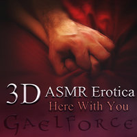 3D Erotic ASMR: Here With You - Gael Force