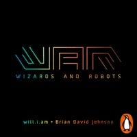 WaR: Wizards and Robots - Brian David Johnson,will.i. am