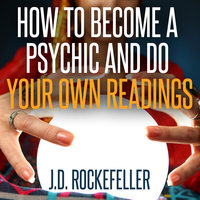 How to Become a Psychic and Do Your Own Readings - J.D. Rockefeller