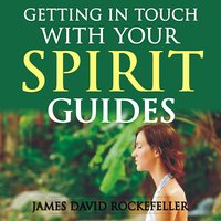 Getting in Touch with Your Spirit Guides - James David Rockefeller