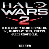 Halo Wars 2 Game Download, PC, Gameplay, Tips, Cheats, Guide Unofficial - The Yuw