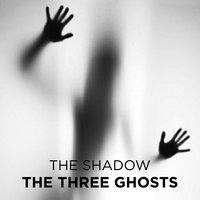 The Three Ghosts - The Shadow