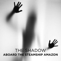Aboard the Steamship Amazon - The Shadow