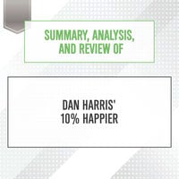 Summary, Analysis, and Review of Dan Harris' 10% Happier - Start Publishing Notes
