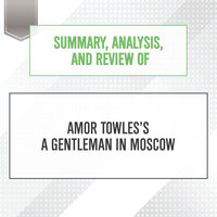 Summary, Analysis, and Review of Amor Towles's A Gentleman in Moscow - Start Publishing Notes