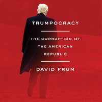 Trumpocracy - David Frum