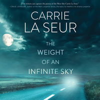 The Weight of An Infinite Sky - Carrie La Seur