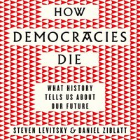 How Democracies Die: What History Reveals About Our Future - Steven Levitsky,Daniel Ziblatt