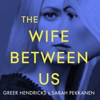 The Wife Between Us - Sarah Pekkanen,Greer Hendricks
