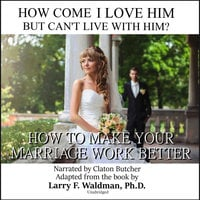 How Come I Love Him but Can't Live with Him? - Larry F. Waldman (PhD)