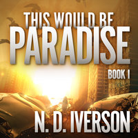 This Would Be Paradise - N.D. Iverson