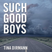 Such Good Boys: The True Story of a Mother, Two Sons and a Horrifying Murder - Tina Dirmann