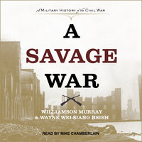 A Savage War: A Military History of the Civil War - Wayne Wei-Siang Hsieh,Williamson Murray