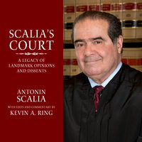 Scalia's Court: A Legacy of Landmark Opinions and Dissents - Antonin Scalia,Kevin A. Ring