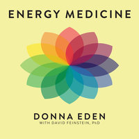 Energy Medicine: Balancing Your Body's Energies for Optimal Health, Joy, and Vitality - Donna Eden,David Feinstein