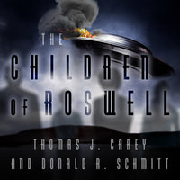 The Children of Roswell: A Seven-Decade Legacy of Fear, Intimidation, and Cover-Ups - Donald R. Schmitt,Thomas J. Carey
