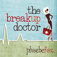 The Breakup Doctor - Phoebe Fox