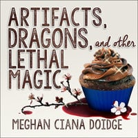 Artifacts, Dragons, and Other Lethal Magic - Meghan Ciana Doidge
