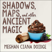 Shadows, Maps, and Other Ancient Magic - Meghan Ciana Doidge