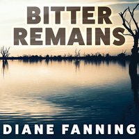 Bitter Remains: A Custody Battle, A Gruesome Crime, and the Mother Who Paid the Ultimate Price - Diane Fanning
