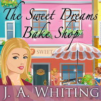 The Sweet Dreams Bake Shop - J.A. Whiting