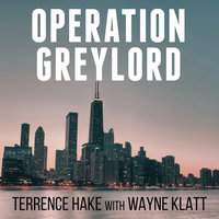 Operation Greylord: The True Story of an Untrained Undercover Agent and America's Biggest Corruption Bust - Terrence Hake,Wayne Klatt