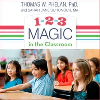 1-2-3 Magic in the Classroom: Effective Discipline for Pre-K through Grade 8, 2nd Edition - Thomas W. Phelan,Jane Schonour